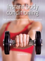 Instant body conditioning - Tips and Techniques for Total Body Workouts ebook by Infinite Ideas