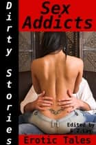 Dirty Stories: Sex Addicts, Erotic Tales ebook by E. Z. Lay
