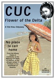 Cuc: Flower of the Delta - A Viet Kieu Odyssey ebook by Peter Geniesse