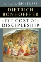 The Cost of Discipleship eBook by Dietrich Bonhoeffer, Eric Metaxas