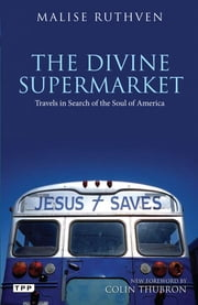 Divine Supermarket, The - Travels in Search of the Soul of America ebook by Ruthven Malise