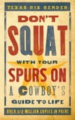 Don't Squat With Yer Spurs On!