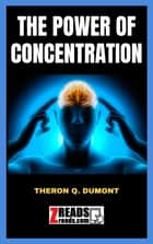 THE POWER OF CONCENTRATION - THERON Q. DUMONT ebook by William Walker Atkinson, JamesM. Brand