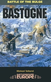 Bastogne - Battle of the Bulge ebook by Michael   Tolhurst