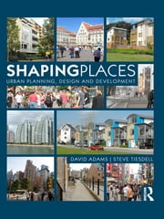 Shaping Places - Urban Planning, Design and Development ebook by David Adams,Steve Tiesdell