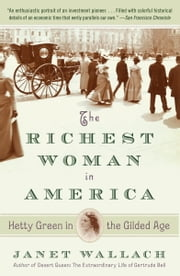 The Richest Woman in America - Hetty Green in the Gilded Age ebook by Janet Wallach