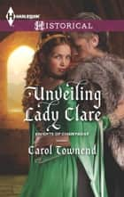 Unveiling Lady Clare ebook by Carol Townend