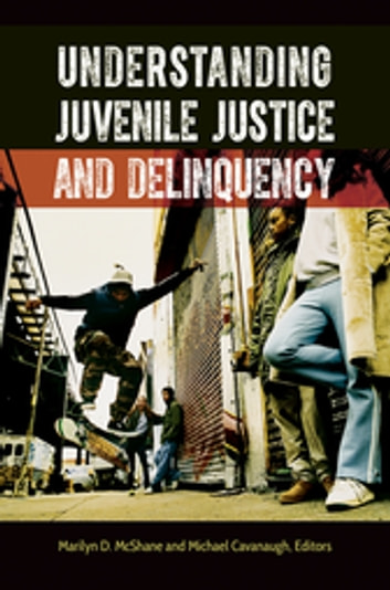Understanding Juvenile Justice and Delinquency ebook by