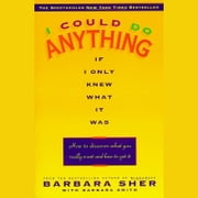 I Could Do Anything If I Only Knew What it Was - How to Discover What You Really Want and How to Get It audiobook by Barbara Sher