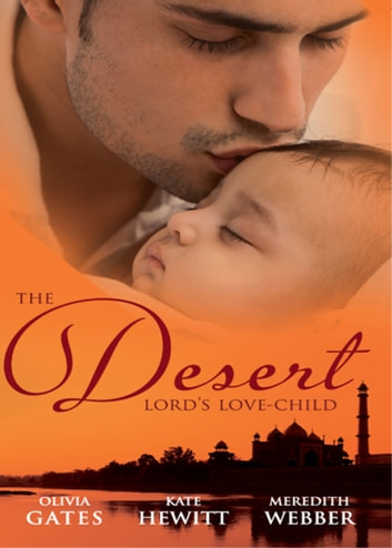 The Desert Lord's Love-Child: The Desert Lord's Baby (Throne of Judar, Book 1) / The Sheikh's Love-Child / The Sheikh Surgeon's Baby (Mills & Boon M&B) ebook by Olivia Gates,Kate Hewitt,Meredith Webber