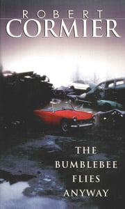 The Bumblebee Flies Anyway ebook by Robert Cormier
