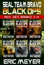 SEAL Team Bravo: Black Ops - Box Set (Books 1-6) ebook by Eric Meyer