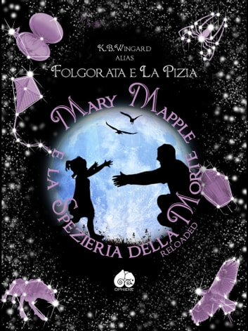 Mary Mapple e la Spezieria della Morte - Reloaded eBook by K.B. Wingard,Folgorata,La Pizia