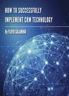 How To Successfully Implement CRM Technology ebook by Floyd Salamino