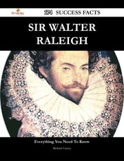 Sir Walter Raleigh 174 Success Facts - Everything you need to know about Sir Walter Raleigh ebook by Richard Carney