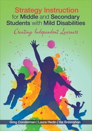 Strategy Instruction for Middle and Secondary Students with Mild Disabilities - Creating Independent Learners ebook by Gregory (Greg) J. (James) Conderman,Laura R. Hedin,Mary V. (Valerie) Bresnahan