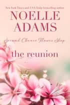 The Reunion - Second Chance Flower Shop, #3 ebook by Noelle Adams