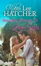 Another Chance To Love You ebook by Robin Lee Hatcher