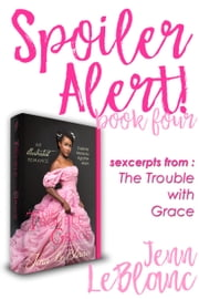 Spoiler Alert! - The Trouble With Grace : Celeste Moravia Agathe Alain ebook by Jenn LeBlanc