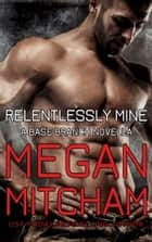 Relentlessly Mine ebook by Megan Mitcham