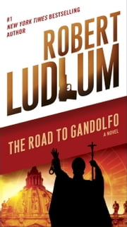 The Road to Gandolfo - A Novel ebook by Robert Ludlum
