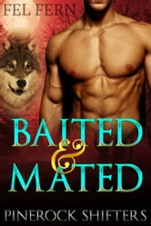 Baited and Mated (Pinerock Shifters 1) ebook by Fel Fern