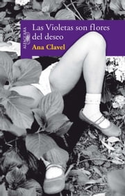 Las Violetas son flores del deseo ebook by Ana V. Clavel