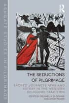 The Seductions of Pilgrimage - Sacred Journeys Afar and Astray in the Western Religious Tradition ebook by Michael A. Di Giovine, David Picard