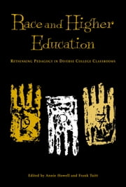 Race and Higher Education - Researching Pedagogy in Diverse College Classrooms ebook by Annie Howell,Annie Howell,Frank Tuitt