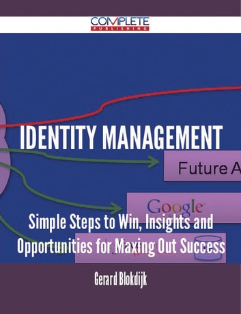 Identity Management - Simple Steps to Win, Insights and Opportunities for Maxing Out Success ebook by Gerard Blokdijk