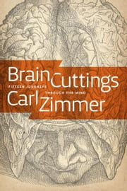 Brain Cuttings: Fifteen Journeys Through the Mind ebook by Zimmer, Carl