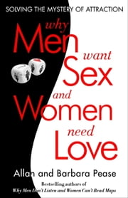 Why Men Want Sex and Women Need Love - Solving the Mystery of Attraction ebook by Barbara Pease, Allan Pease