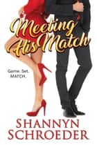 Meeting His Match ebook by Shannyn Schroeder