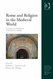 Rome and Religion in the Medieval World - Studies in Honor of Thomas F.X. Noble ebook by Professor Owen M Phelan,Professor Valerie L Garver,Dr Brenda Bolton,Professor Anne J Duggan,Dr Damian J Smith