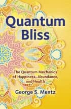 Quantum Bliss ebook by George S. Mentz