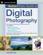 The BetterPhoto Guide to Digital Photography ebook by Jim Miotke