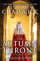 The Autumn Throne - A Novel of Eleanor of Aquitaine ebook by Elizabeth Chadwick