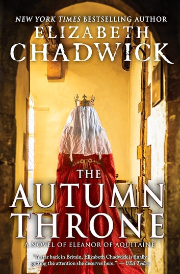 The autumn throne ebook by elizabeth chadwick 9781402296857 the autumn throne a novel of eleanor of aquitaine ebook by elizabeth chadwick fandeluxe Gallery