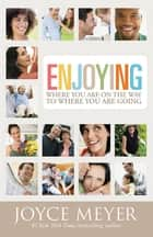 Enjoying Where You Are on the Way to Where You Are Going - Learning How to Live a Joyful Spirit-Led Life ebook by Joyce Meyer