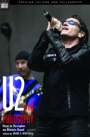 U2 and Philosophy - How to Decipher an Atomic Band ebook by