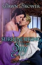 Surrendering to My Spy - Linked Across Time, #4 ebook by Dawn Brower