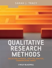 Qualitative Research Methods - Collecting Evidence, Crafting Analysis, Communicating Impact ebook by Sarah J. Tracy