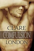 Compulsion ebook by Clare London