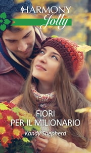 Fiori per il milionario ebook by Kandy Shepherd