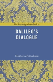 The Routledge Guidebook to Galileo's Dialogue ebook by Maurice A. Finocchiaro