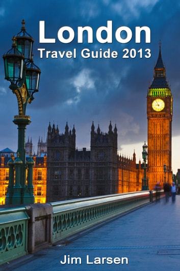 London Travel Guide 2013 ebook by Jim Larsen