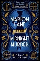 Marion Lane and the Midnight Murder - An Inquirers Mystery ebook by T.A. Willberg