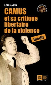 Camus et sa critique libertaire de la violence ebook by Lou Marin