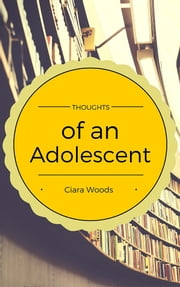 Thoughts of an Adolescent ebook by Ciara Woods
