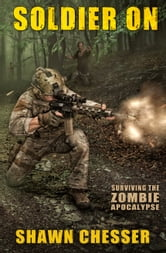 Soldier On: Surviving the Zombie Apocalypse ebook by Shawn Chesser